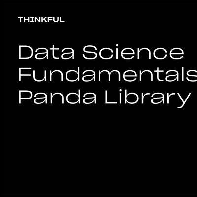 Thinkful Webinar  Data Science Fundamentals The Pandas Library