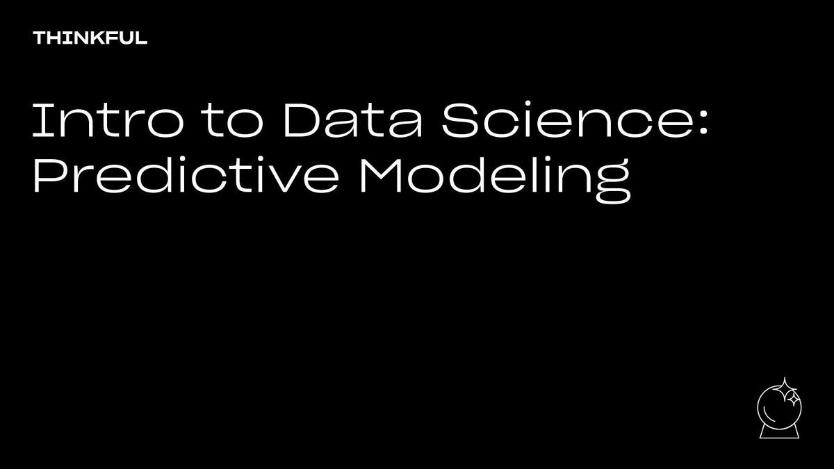 Thinkful Webinar | Intro to Data Science: Predictive Modeling, 3 December | Event in San Francisco | AllEvents.in
