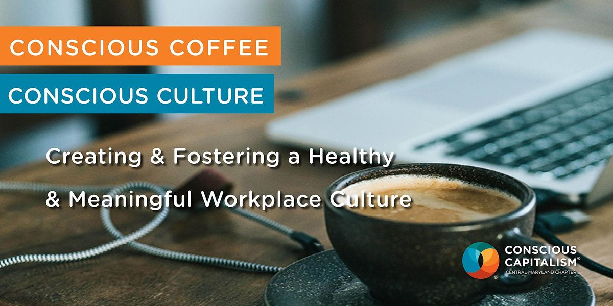 Conscious Coffee: Creating & Fostering a Healthy & Meaningful Workplace, 17 August | Online Event
