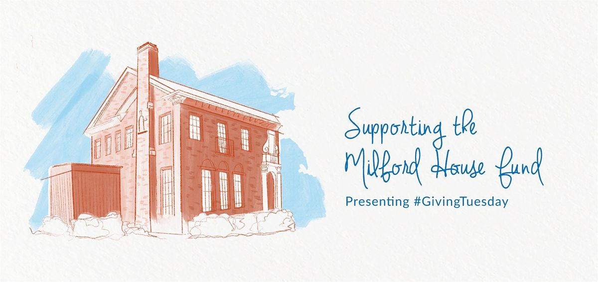 Milford House Fund Campaign - GivingTuesday | Online Event | AllEvents.in