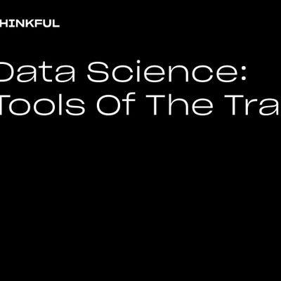 Thinkful Webinar  Data Science Tools Of The Trade