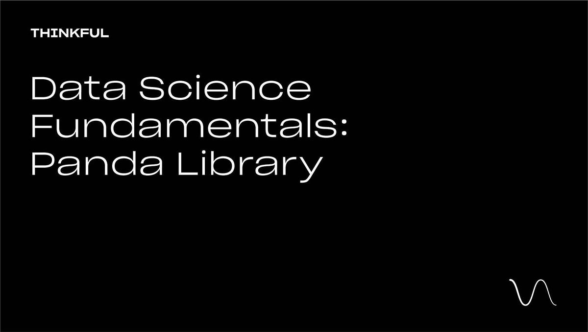 Thinkful Webinar    Data Science Fundamentals: The Pandas Library, 5 August   Event in Washington   AllEvents.in