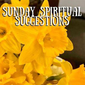 Sunday Spiritual Suggestions