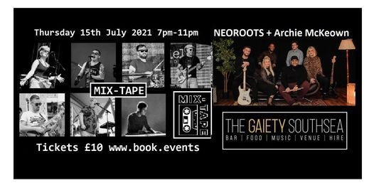 15th July MIX-TAPE, Neo Roots, and Archie Mckeown at The Gaiety Southsea, South Parade Pier, 15 July | AllEvents.in