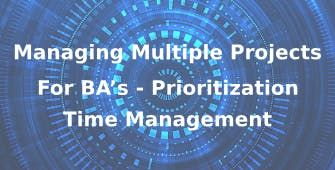Managing Multiple Projects for BAs  Prioritization and Time Management 3 Days Virtual Live Training in Hobart