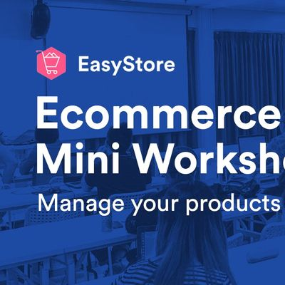 EasyStore Ecommerce Mini Workshop Manage Your Products and Collections