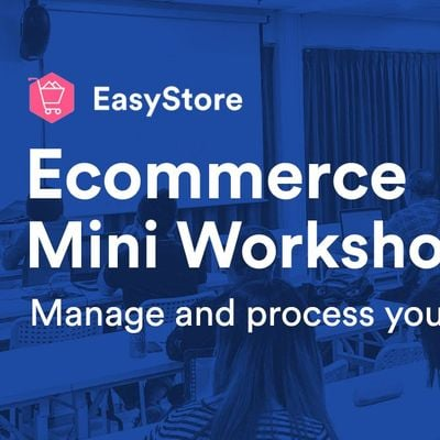 EasyStore Ecommerce Mini Workshop Manage and Process Your Orders