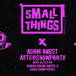 SMALL Things ft. Adam Angst Aftershowparty