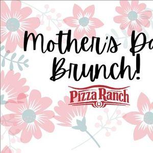 Mothers Day Brunch at Pizza Ranch - MOTHERS EAT FREE