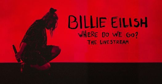 "BILLIE EILISH – ""WHERE DO WE GO?"" THE LIVESTREAM, 30 May 