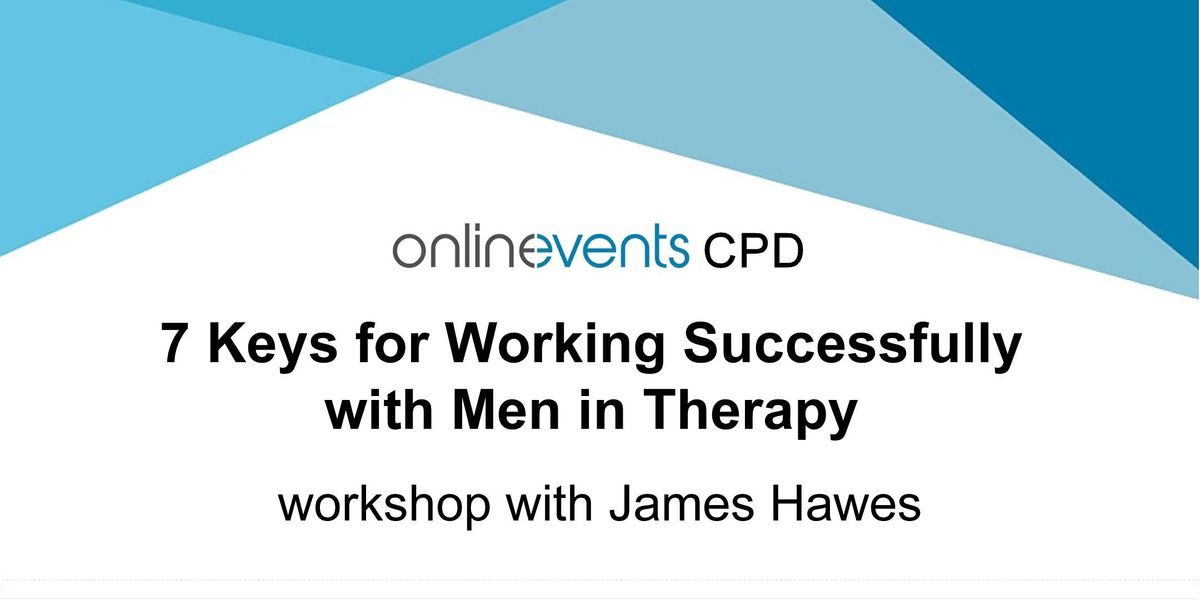 7 Keys for Working Successfully w/ Men in Therapy Part 1 - James Hawes, 7 September   Online Event   AllEvents.in