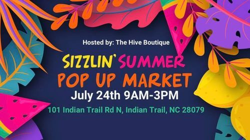 Sizzlin' Summer Pop Up Market, 24 July   Event in Indian Trail   AllEvents.in