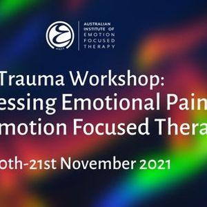 Trauma Workshop Processing Emotional Pain using Emotion Focused Therapy