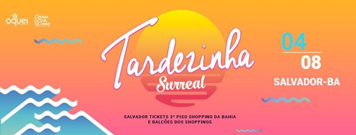 Tardezinha Surreal Salvador  Evento Oficial