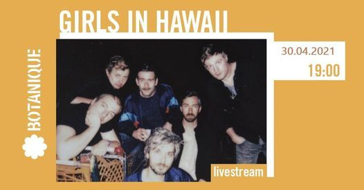 Girls In Hawaii • Le Botanique, 30 April | Online Event | AllEvents.in