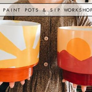 SOLD OUT Paint Pots and Sip Workshop