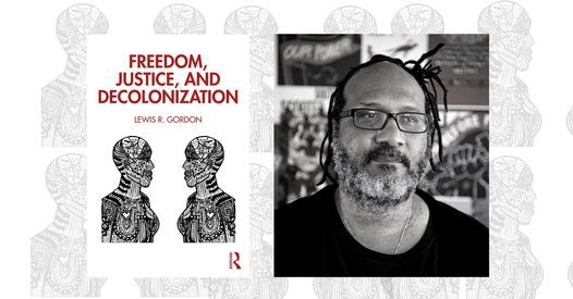Author: Lewis Gordon, Freedom, Justice, and Decolonization, 19 May | Online Event | AllEvents.in