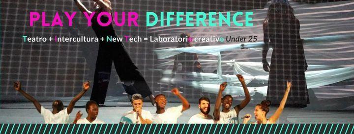 Play Your Difference! Laboratorio Interculturale di Teatro E Nuove Tecnologie, ragazzi e ragazze 16/25 ANNI
