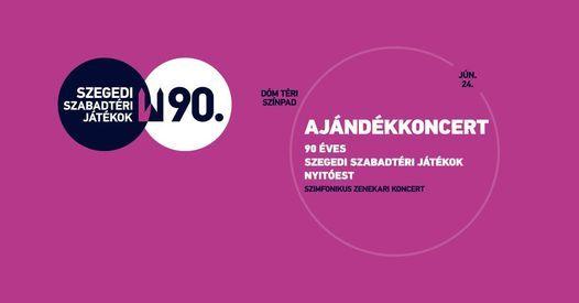 Ajándékkoncert - 90 éves a Szegedi Szabadtéri Játékok Nyitóest, 24 June | Event in Szeged | AllEvents.in