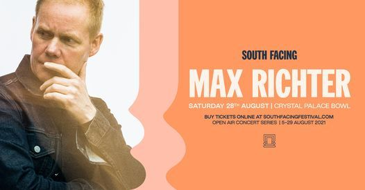 Max Richter - South Facing 2021, 28 August | Event in London | AllEvents.in