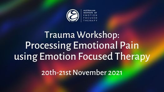 Trauma Workshop: Processing Emotional Pain using Emotion Focused Therapy, 20 November   Event in South Yarra