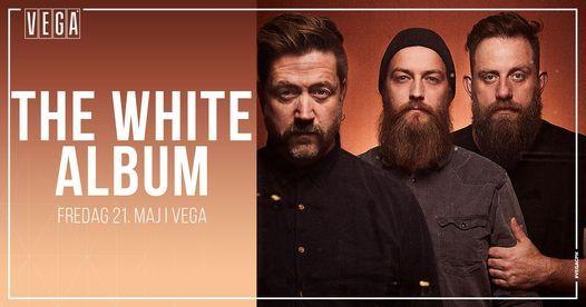 The White Album - VEGA - Ny dato, 21 May | Event in Copenhagen | AllEvents.in