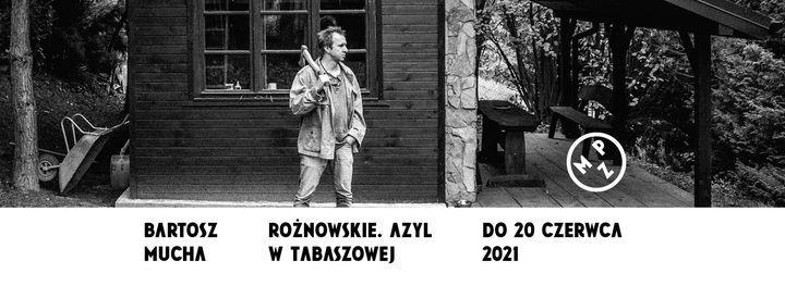 Bartosz Mucha. Rożnowskie. Azyl w Tabaszowej – wystawa | Event in Warsaw | AllEvents.in