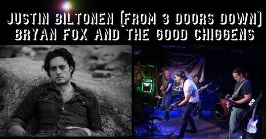Justin Biltonen (3 Doors Down)  Bryan Fox and The Good Chiggens