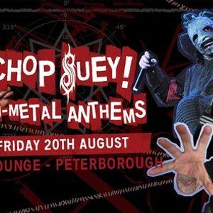 Chop Suey Nu-Metal Anthems at Met Lounge Peterborough
