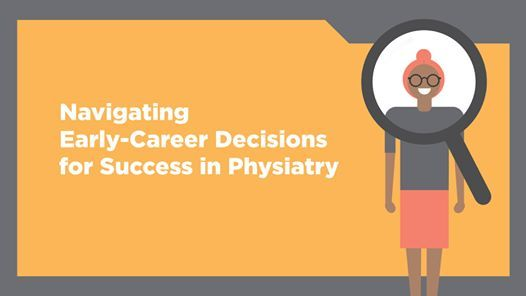 Navigating Early-Career Decisions for Success in Physiatry