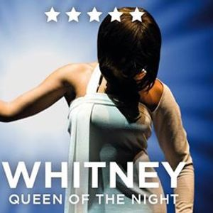 Whitney - Queen Of The Night Sunday 10 November 2019