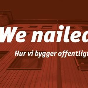 We nailed it - Hur vi bygger offentligt i tr