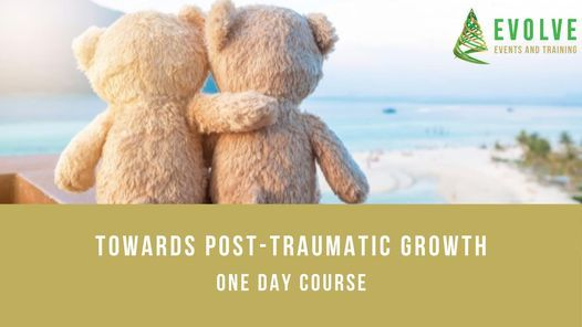 Towards Post-traumatic Growth - ONE DAY COURSE, 13 May | Event in Orange Grove | AllEvents.in