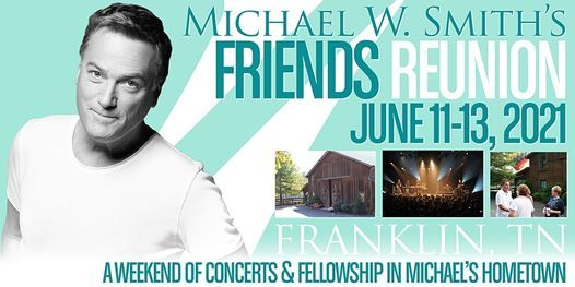 Michael W Smith Christmas Tour 2021 Friends Reunion Weekend With Michael W Smith The Factory At Franklin Liberty Hall June 11 To June 13 Allevents In