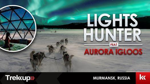 Lights Hunter feat. Aurora Igloos | Murmansk, Russia, 29 November | Event in Dubai | AllEvents.in