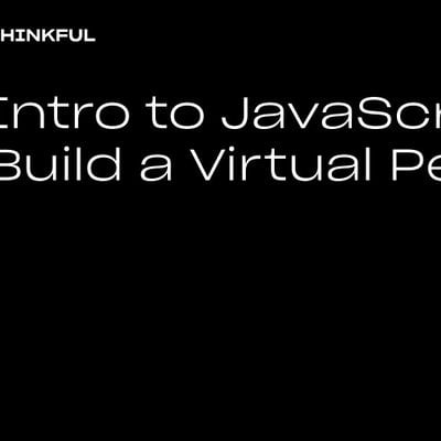 Thinkful Webinar  Intro to JavaScript Build a Virtual Pet