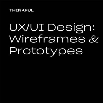 Thinkful Webinar  UXUI Design Wireframes and Prototypes