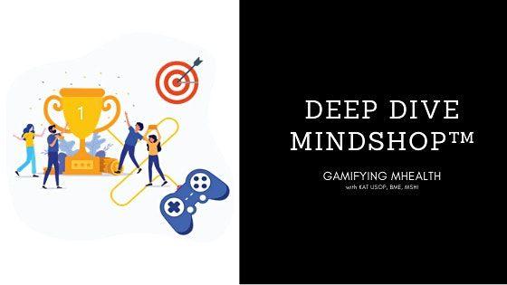 DEEP DIVE MINDSHOP Gamifying Mobile Health 101