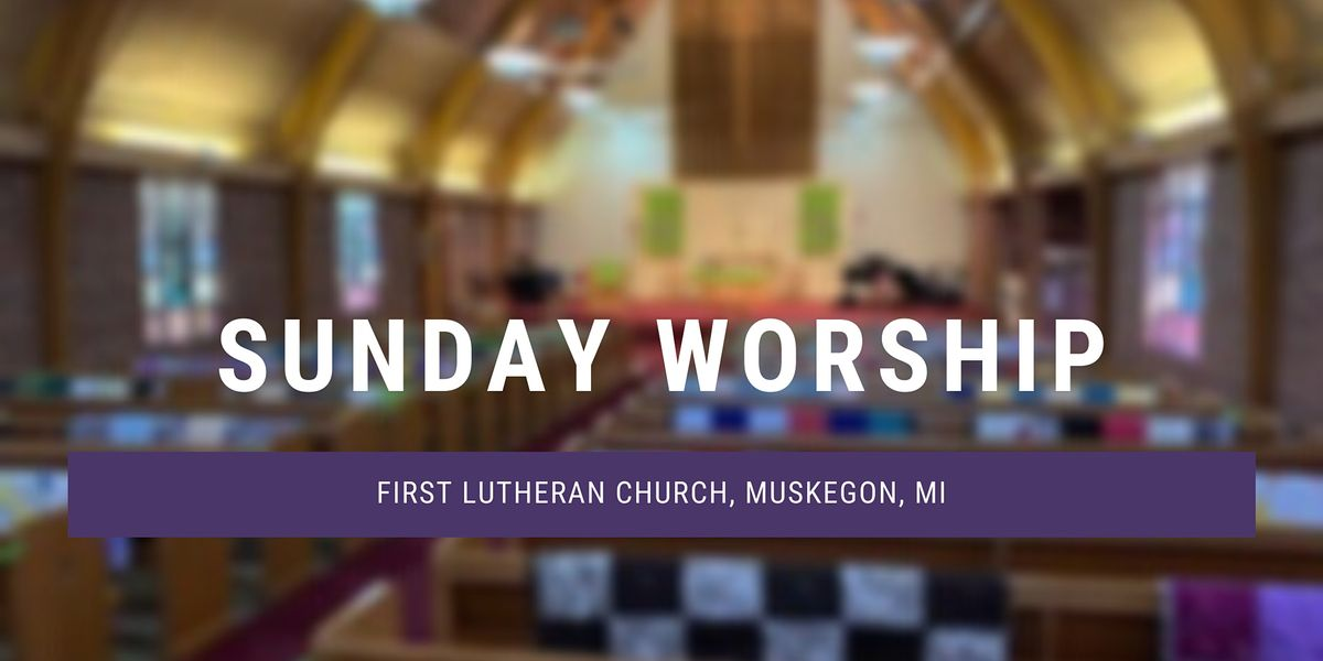 First Lutheran Church Sunday Morning Worship 10 30 Am First Evangelical Lutheran Church Elca Muskegon March 7 2021 Allevents In