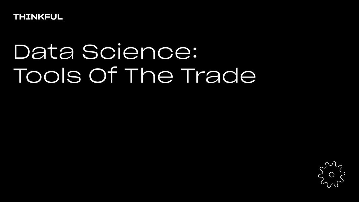 Thinkful Webinar | Data Science: Tools Of The Trade, 27 April | Event in San Francisco | AllEvents.in