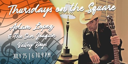 Thursdays on the Square Adam Lopez & The San Joaquin Valley Boys