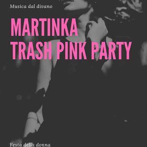 Festa della donna  Martinka trash party