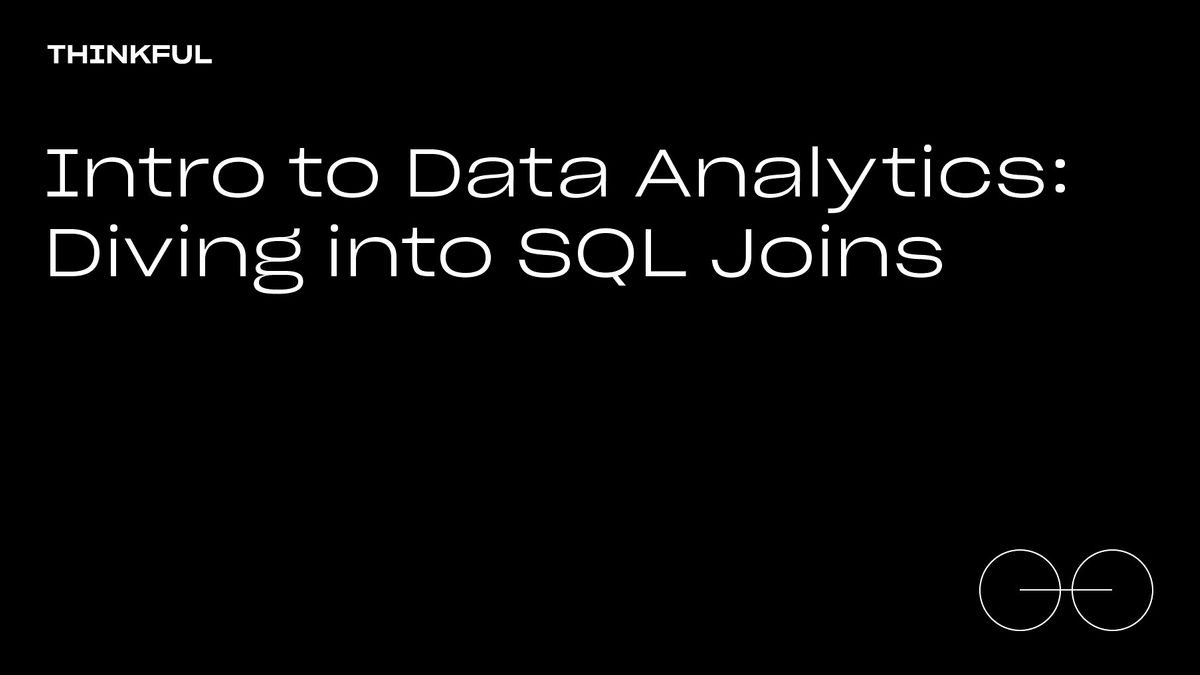 Thinkful Webinar | Data Analytics: Diving Into SQL Joins, 25 May | Event in Washington | AllEvents.in
