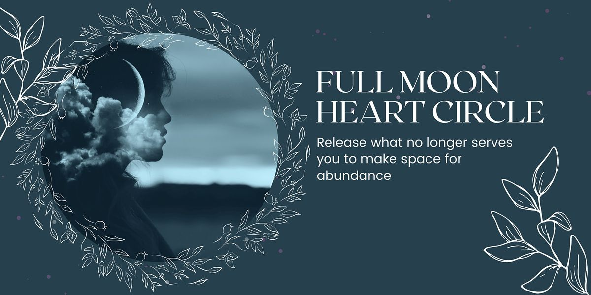 Full Moon Heart Circle - Release and Make Space for Abundance, 22 August | Online Event | AllEvents.in