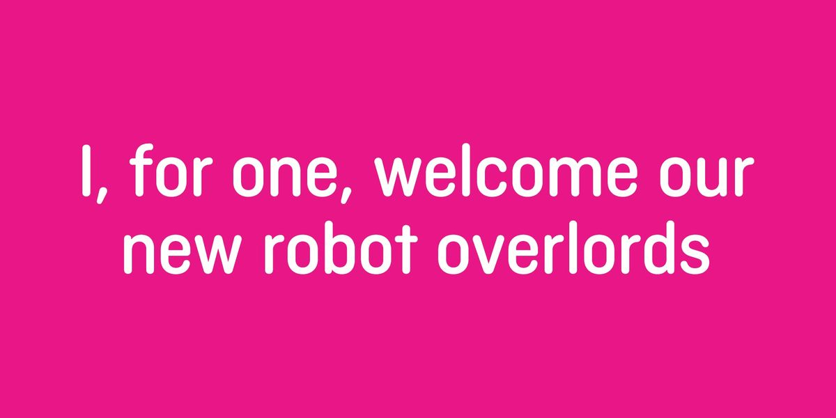 I for one welcome our new robot overlords with Andy Budd (part of Brighton Digital Festival)