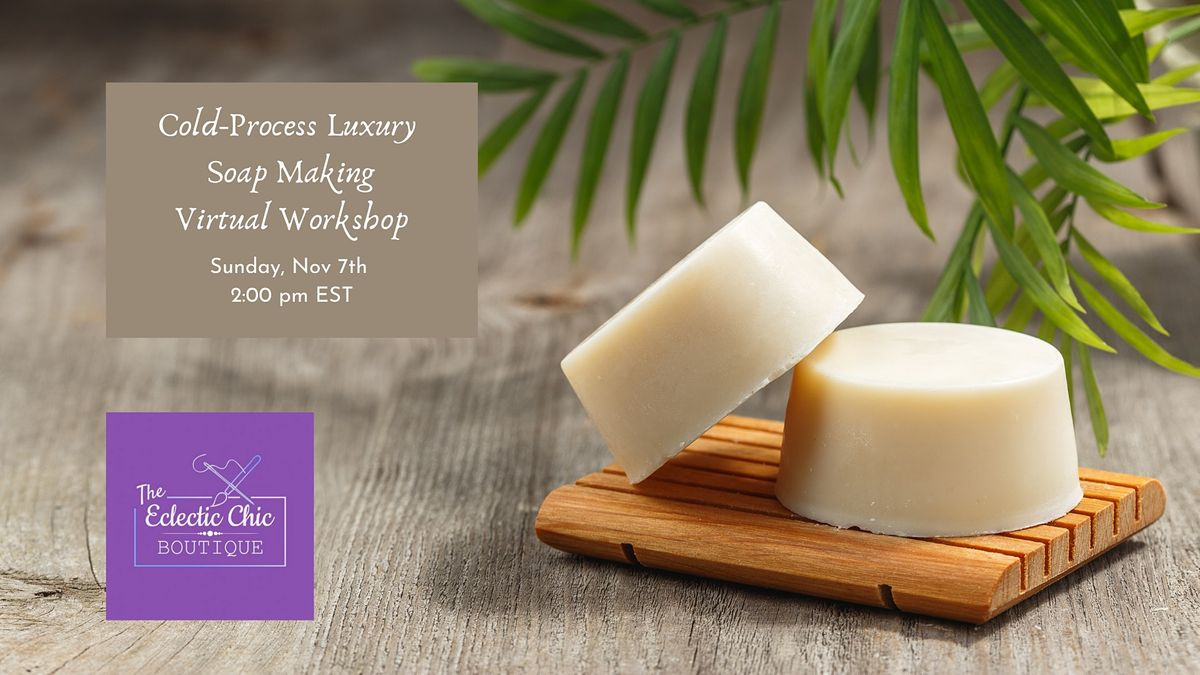 Cold Process Luxury Soap Making Virtual Workshop, 7 November | Online Event | AllEvents.in