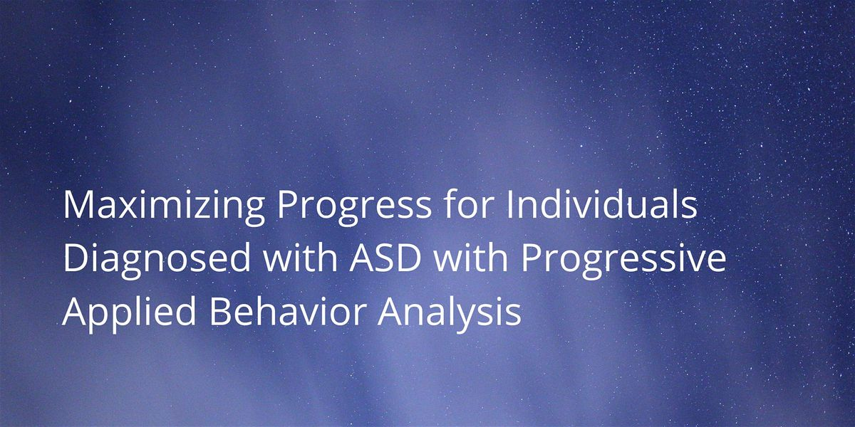 Maximizing Progress for Individuals Diagnosed with ASD with Progressive Applied Behavior Analysis