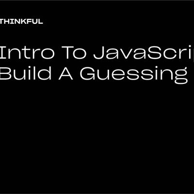 Thinkful Webinar  Intro to JavaScript Build a Guessing Game