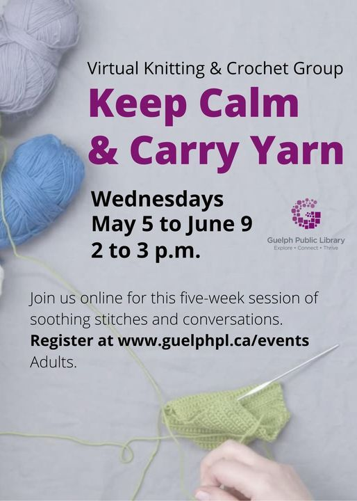 Keep Calm and Carry Yarn: Virtual Knitting and Crochet Group, 12 May | Event in Guelph | AllEvents.in