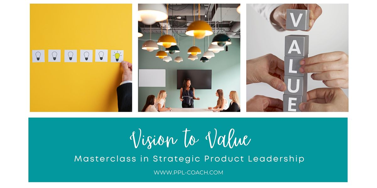 Vision to Value:  Masterclass in Strategic Product Leadership, 4 February | Online Event | AllEvents.in
